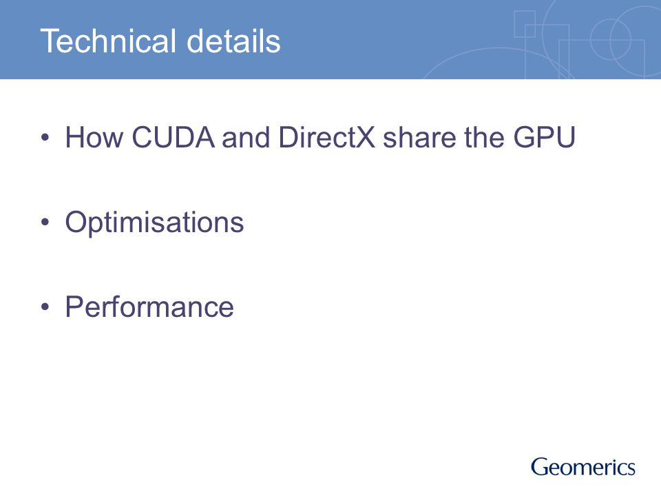 Technical details How CUDA and DirectX share the GPU Optimisations Performance