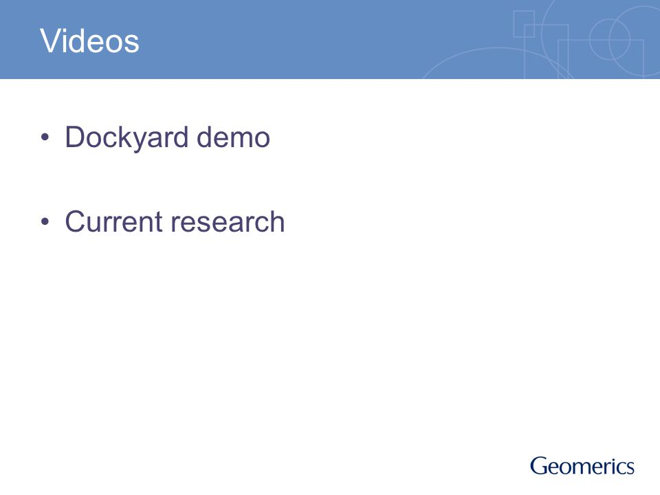 Videos Dockyard demo Current research