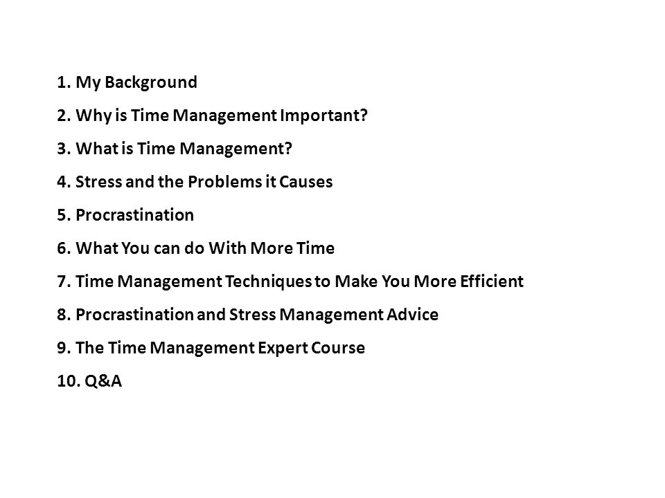 1. My Background 2. Why is Time Management Important.