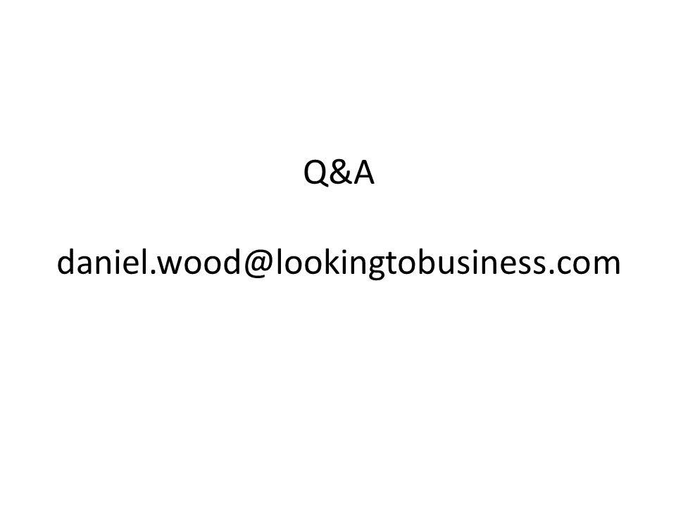 Q&A daniel.wood@lookingtobusiness.com