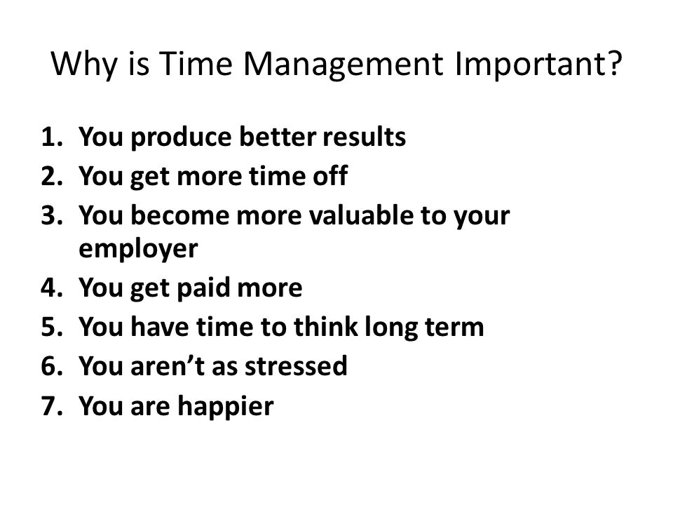 What You Can Do With More Time Find time for all aspects of your life Produce better results in school and at work Wasted seconds, minutes, hours, days, weeks, months, years, decades – a wasted Life.