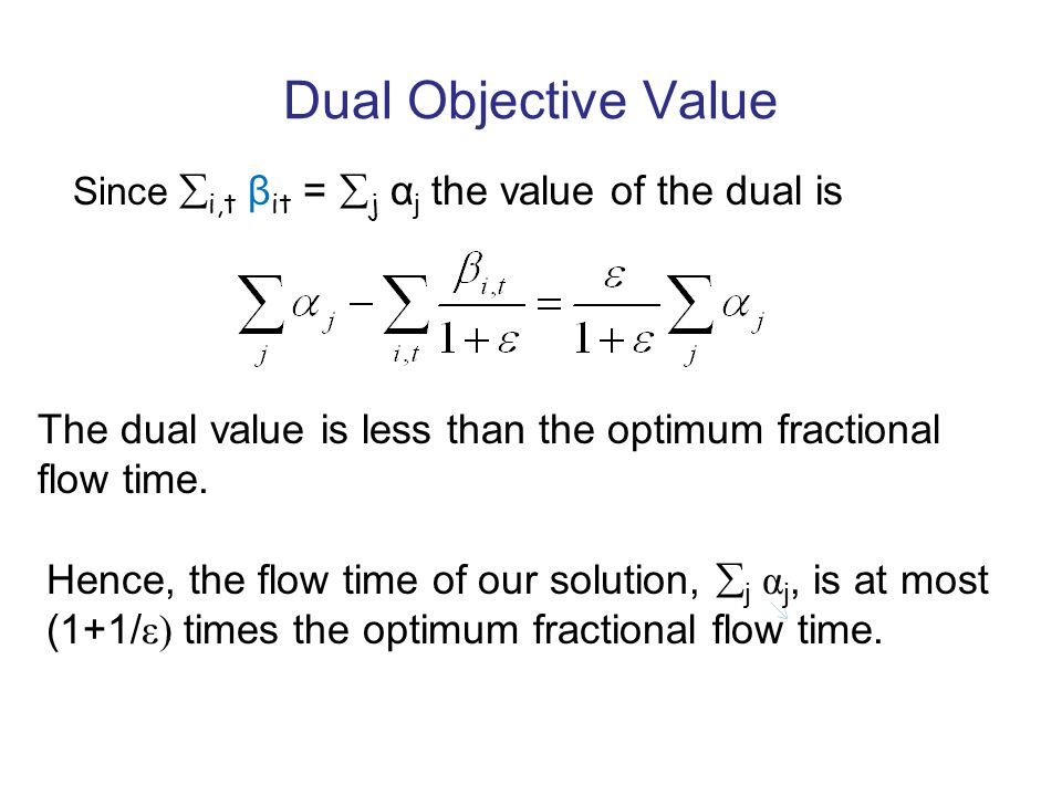 Dual Objective Value The dual value is less than the optimum fractional flow time.
