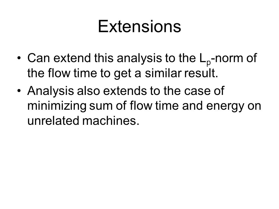 Extensions Can extend this analysis to the L p -norm of the flow time to get a similar result.