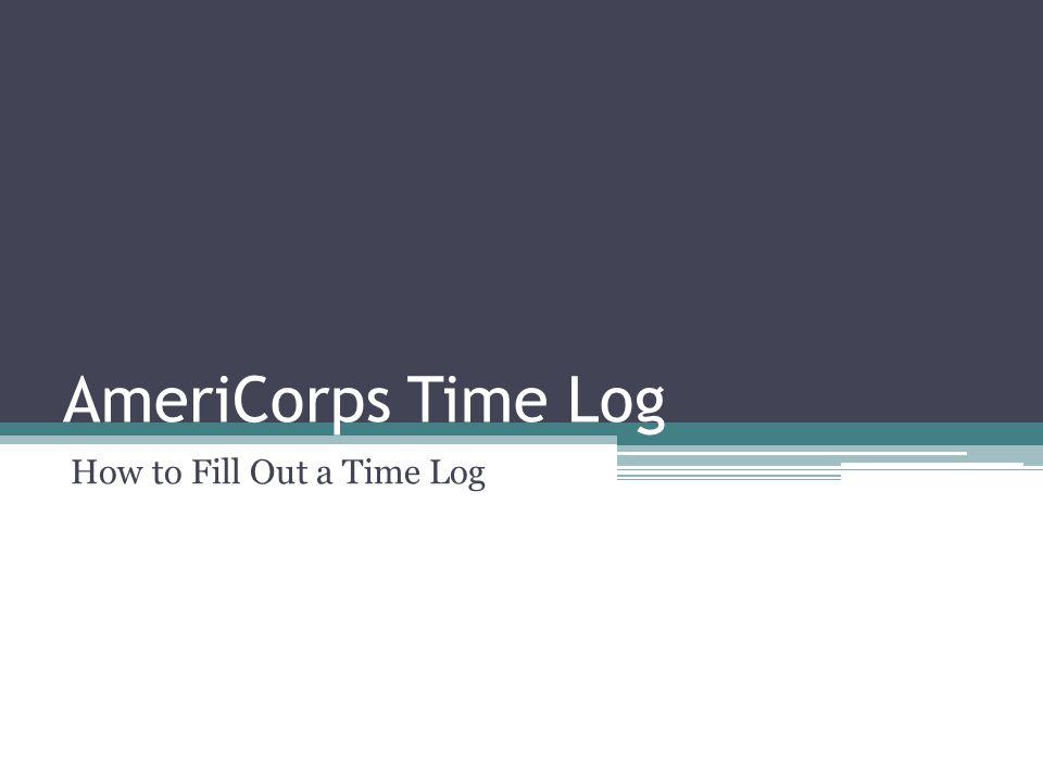 AmeriCorps Time Log How to Fill Out a Time Log