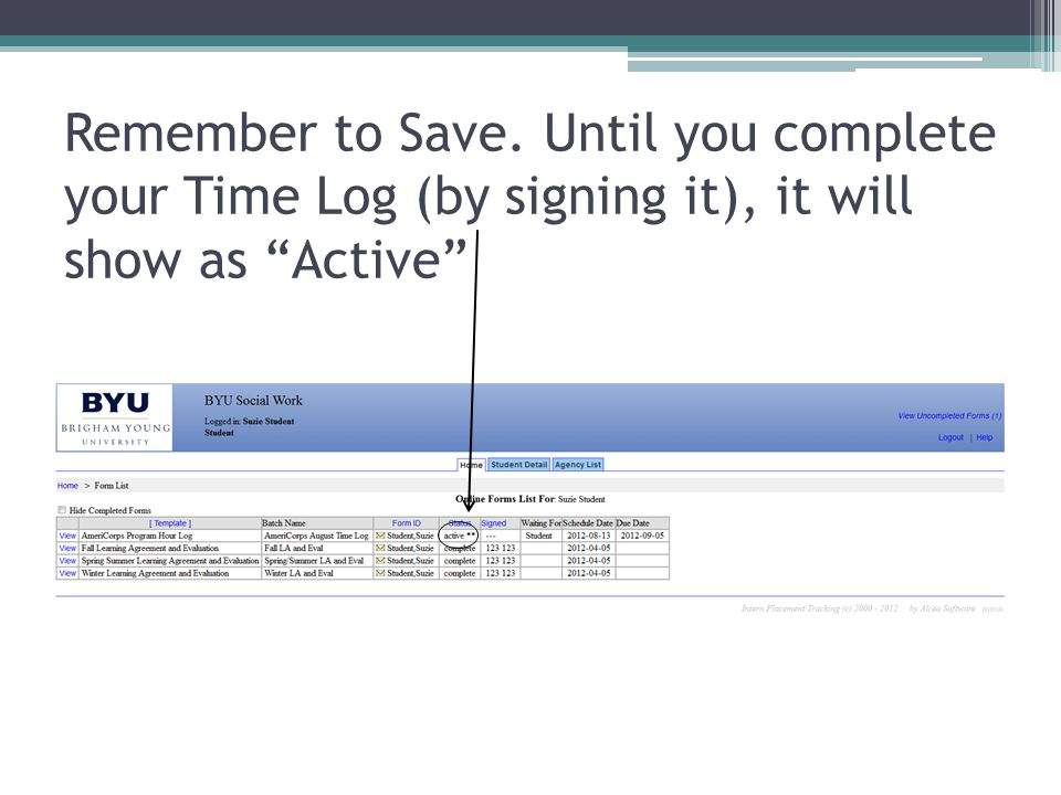 Remember to Save. Until you complete your Time Log (by signing it), it will show as Active