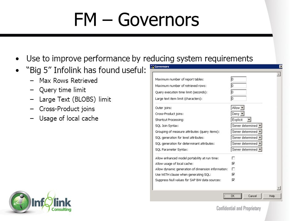 FM – Governors Use to improve performance by reducing system requirements Big 5 Infolink has found useful: –Max Rows Retrieved –Query time limit –Larg