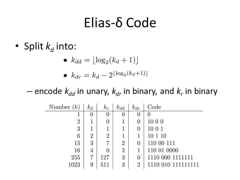 Elias-δ Code Split k d into: – encode k dd in unary, k dr in binary, and k r in binary