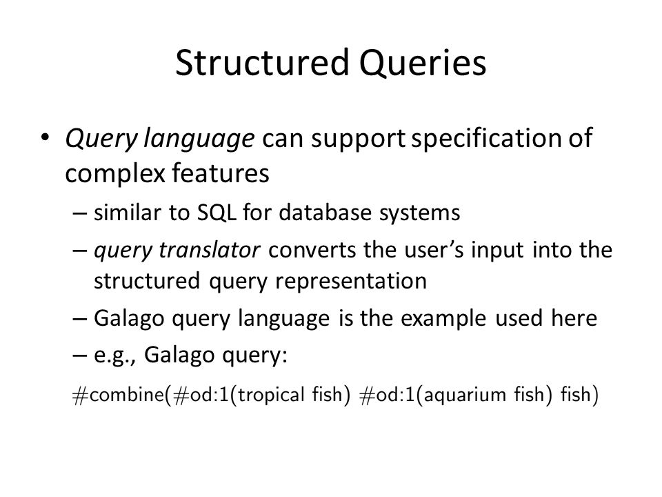 Structured Queries Query language can support specification of complex features – similar to SQL for database systems – query translator converts the