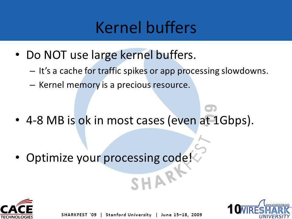SHARKFEST 09 | Stanford University | June 15–18, 2009 Kernel buffers Do NOT use large kernel buffers.