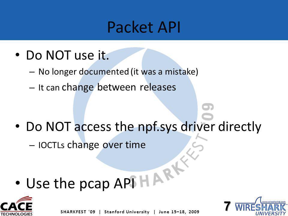 SHARKFEST 09 | Stanford University | June 15–18, 2009 WinPcap installation Do NOT create your custom WinPcap installer.