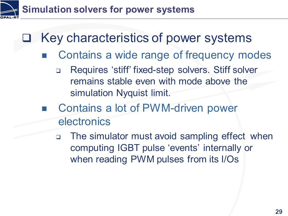 Simulation solvers for power systems Key characteristics of power systems Contains a wide range of frequency modes Requires stiff fixed-step solvers.