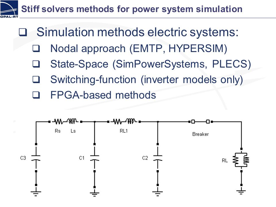Stiff solvers methods for power system simulation Simulation methods electric systems: Nodal approach (EMTP, HYPERSIM) State-Space (SimPowerSystems, P