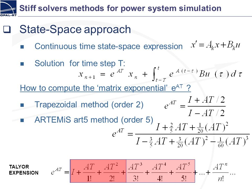Stiff solvers methods for power system simulation State-Space approach Continuous time state-space expression Solution for time step T: How to compute