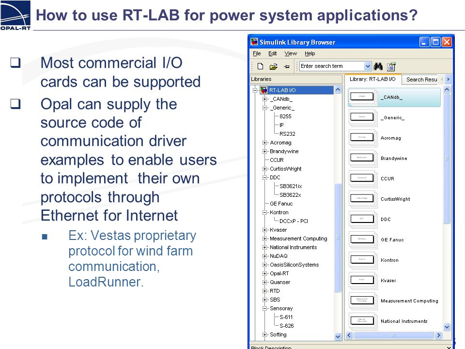 How to use RT-LAB for power system applications? 65 Most commercial I/O cards can be supported Opal can supply the source code of communication driver