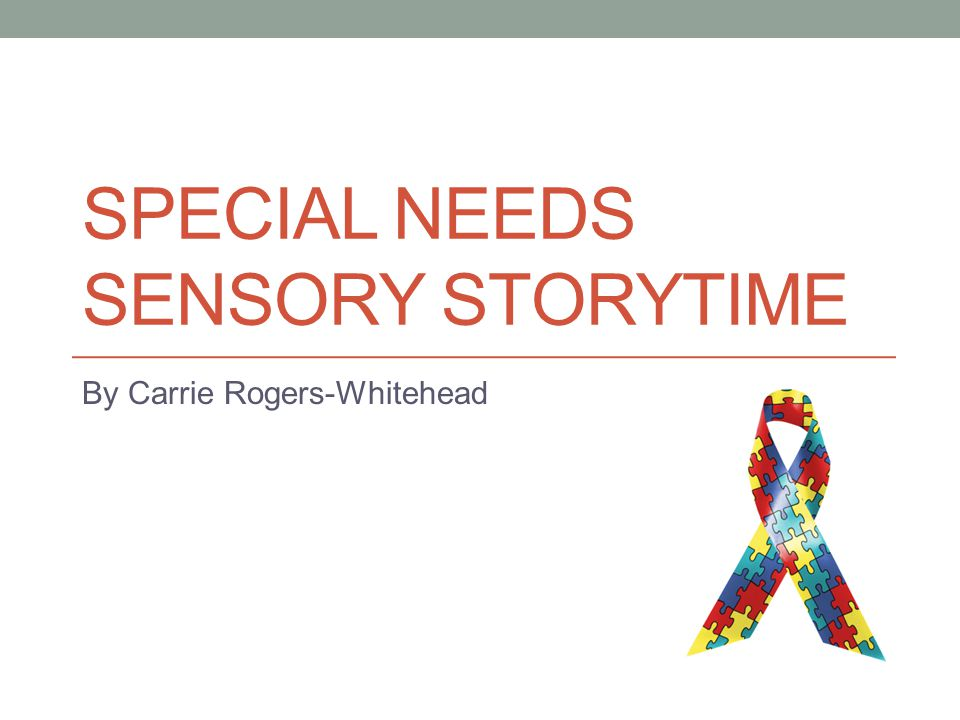 SPECIAL NEEDS SENSORY STORYTIME By Carrie Rogers-Whitehead