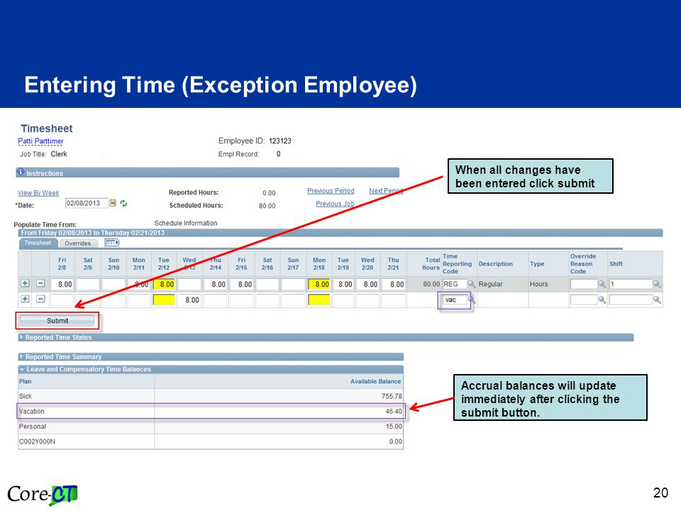 20 Entering Time (Exception Employee) When all changes have been entered click submit Accrual balances will update immediately after clicking the subm