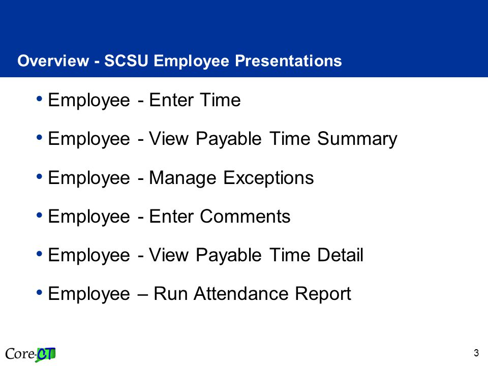 3 Overview - SCSU Employee Presentations Employee - Enter Time Employee - View Payable Time Summary Employee - Manage Exceptions Employee - Enter Comm