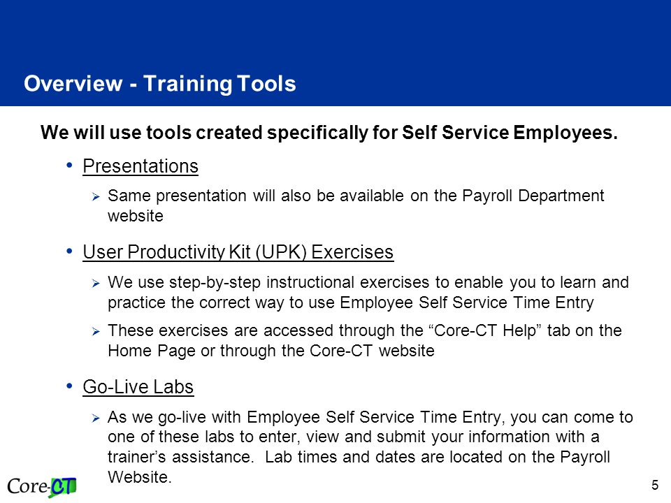 5 Overview - Training Tools We will use tools created specifically for Self Service Employees.