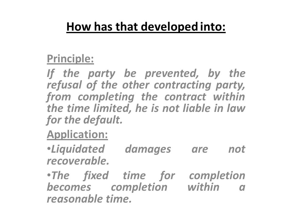How has that developed into: Principle: If the party be prevented, by the refusal of the other contracting party, from completing the contract within