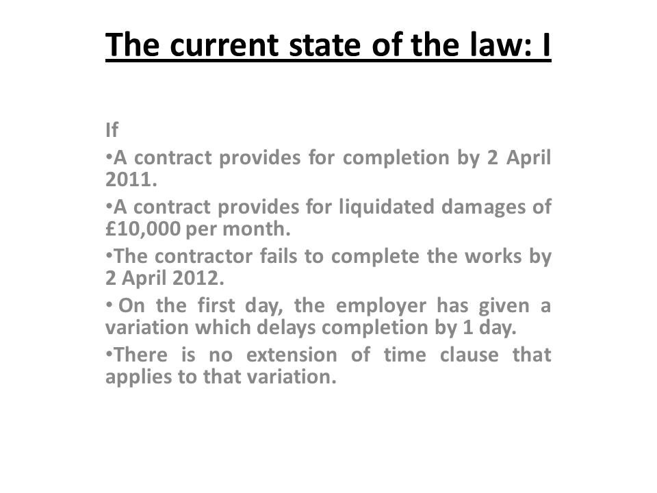 The current state of the law: I If A contract provides for completion by 2 April 2011. A contract provides for liquidated damages of £10,000 per month