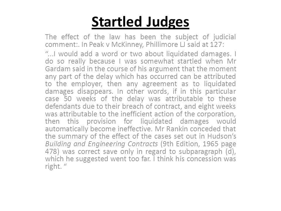 Startled Judges The effect of the law has been the subject of judicial comment:. In Peak v McKinney, Phillimore LJ said at 127:...I would add a word o