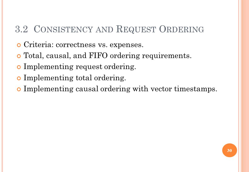 3.2 C ONSISTENCY AND R EQUEST O RDERING Criteria: correctness vs. expenses. Total, causal, and FIFO ordering requirements. Implementing request orderi
