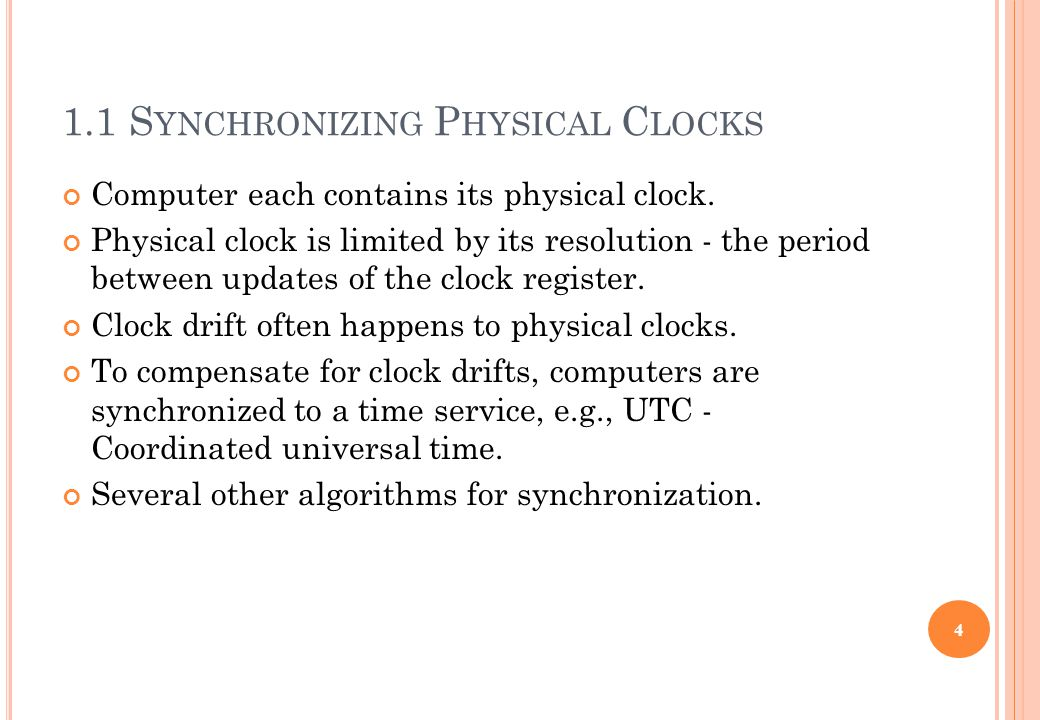 1.1 S YNCHRONIZING P HYSICAL C LOCKS Computer each contains its physical clock. Physical clock is limited by its resolution - the period between updat