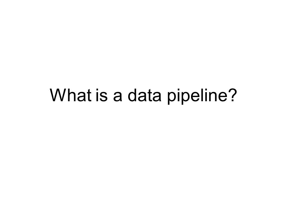 What is a data pipeline?