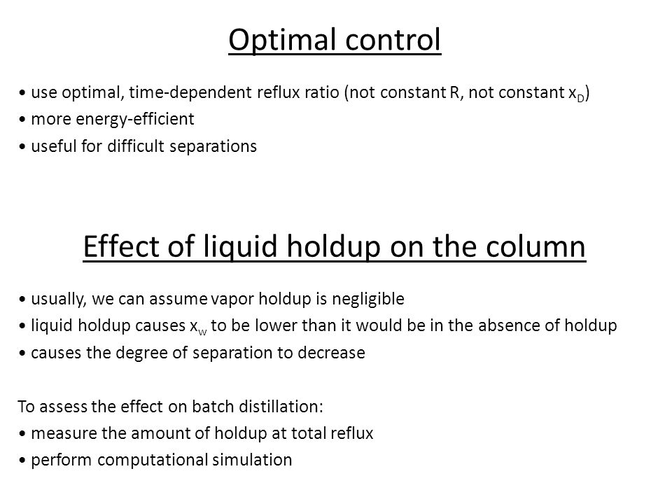 Optimal control usually, we can assume vapor holdup is negligible liquid holdup causes x w to be lower than it would be in the absence of holdup cause