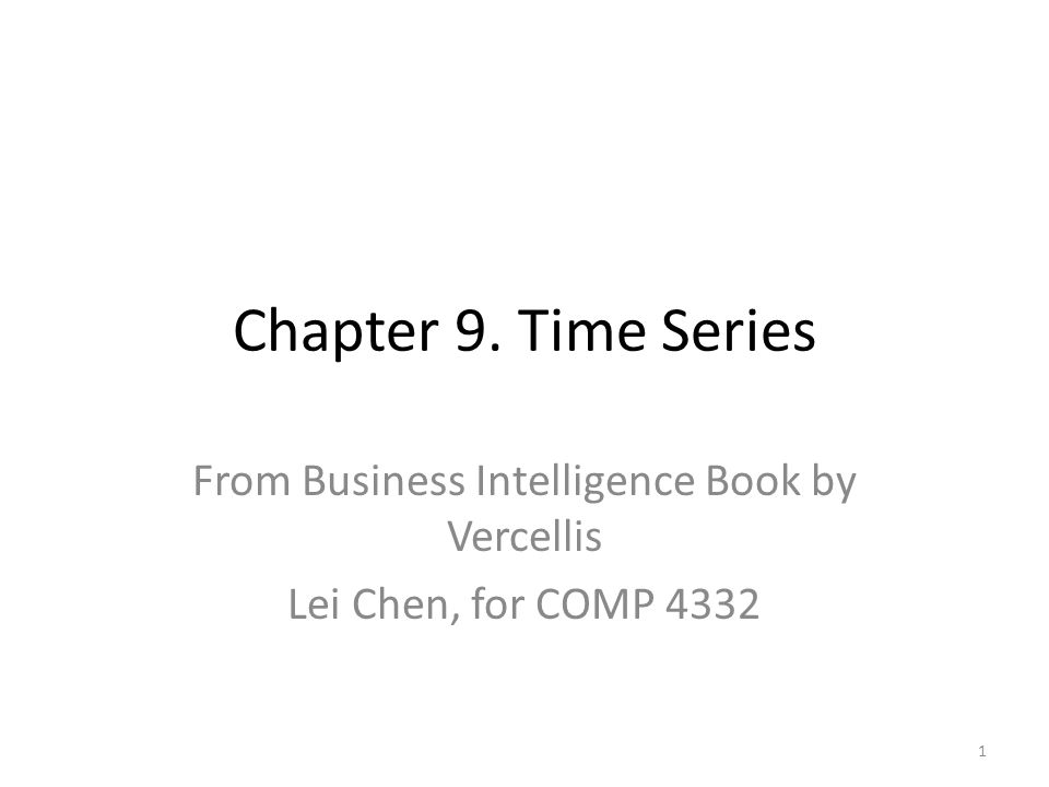 Chapter 9. Time Series From Business Intelligence Book by Vercellis Lei Chen, for COMP 4332 1