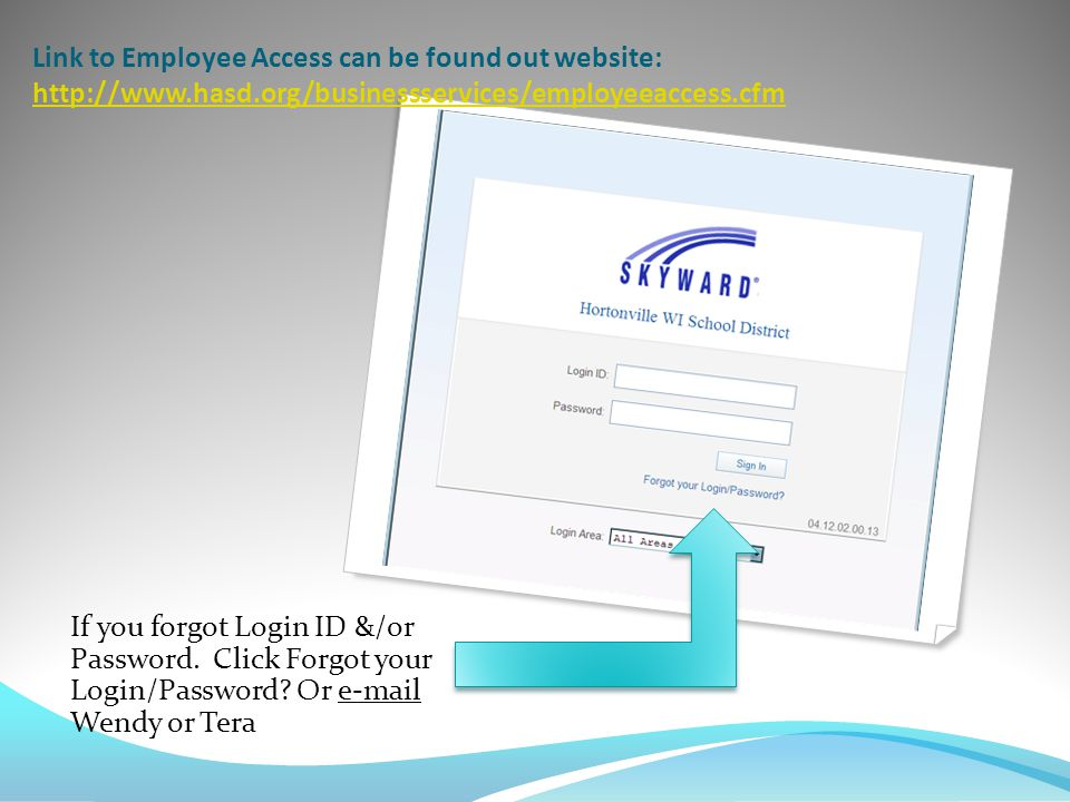 Link to Employee Access can be found out website: http://www.hasd.org/businessservices/employeeaccess.cfm http://www.hasd.org/businessservices/employeeaccess.cfm If you forgot Login ID &/or Password.