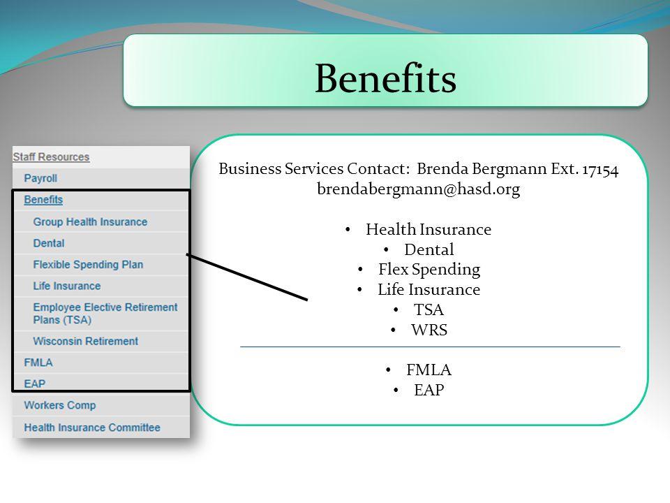 Benefits Business Services Contact: Brenda Bergmann Ext. 17154 brendabergmann@hasd.org Health Insurance Dental Flex Spending Life Insurance TSA WRS FM