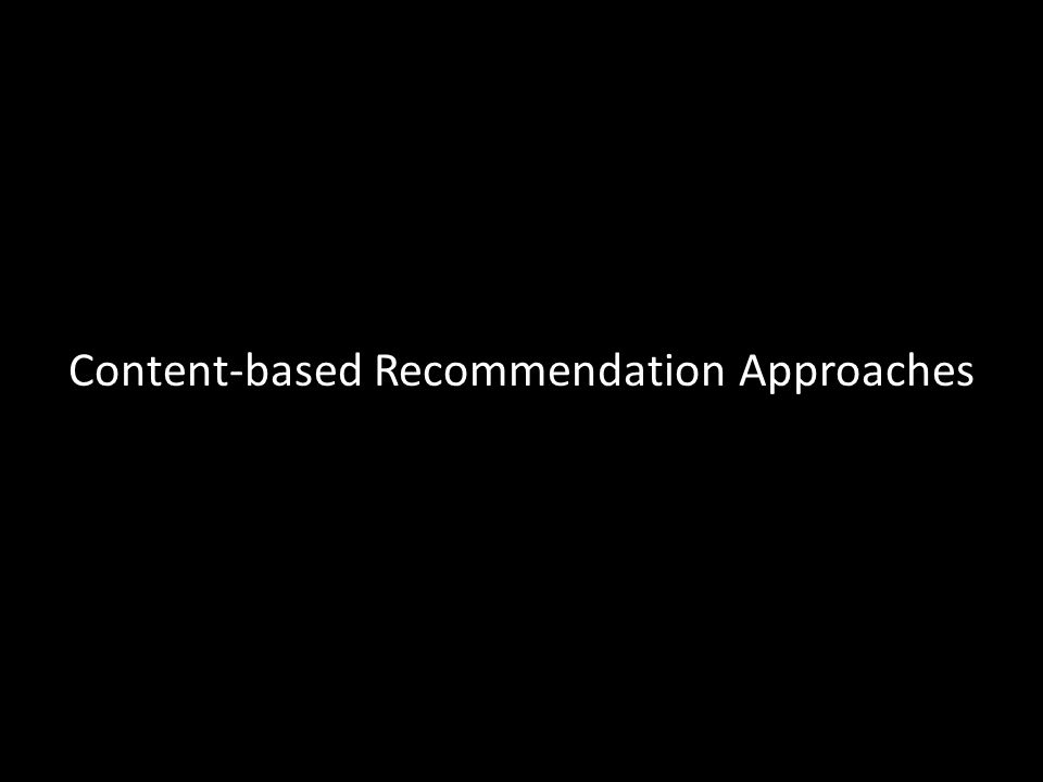 Content-based Recommendation Approaches
