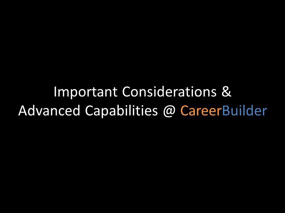 Important Considerations & Advanced Capabilities @ CareerBuilder