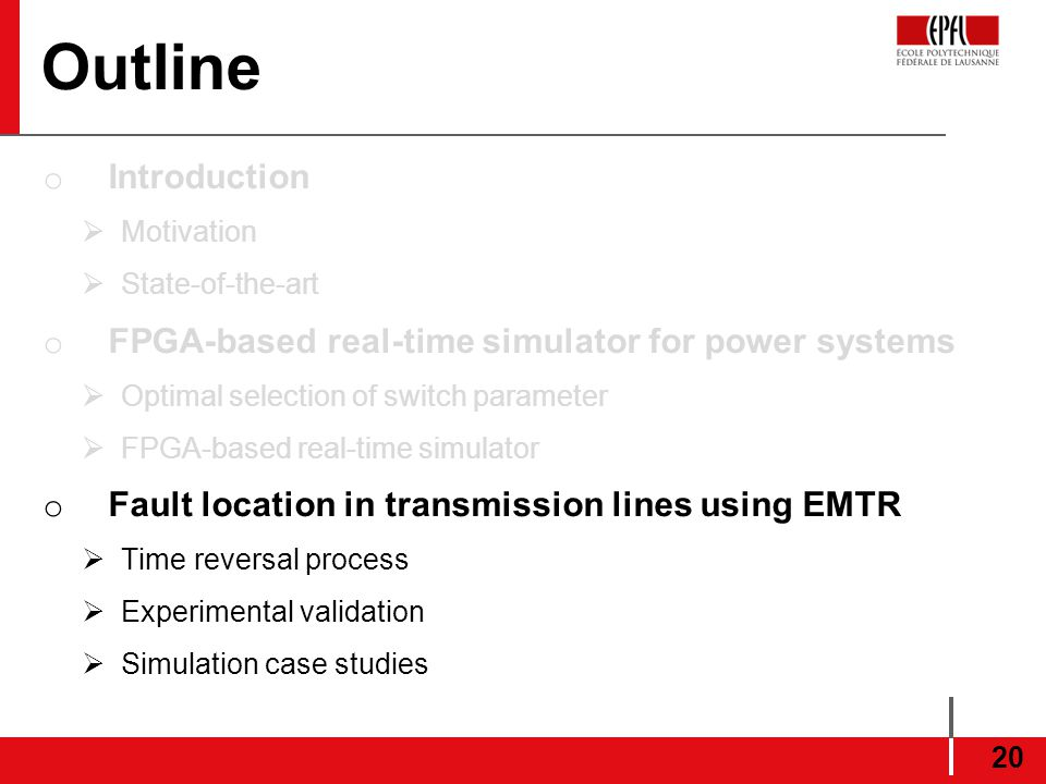 Outline o Introduction Motivation State-of-the-art o FPGA-based real-time simulator for power systems Optimal selection of switch parameter FPGA-based real-time simulator o Fault location in transmission lines using EMTR Time reversal process Experimental validation Simulation case studies 20