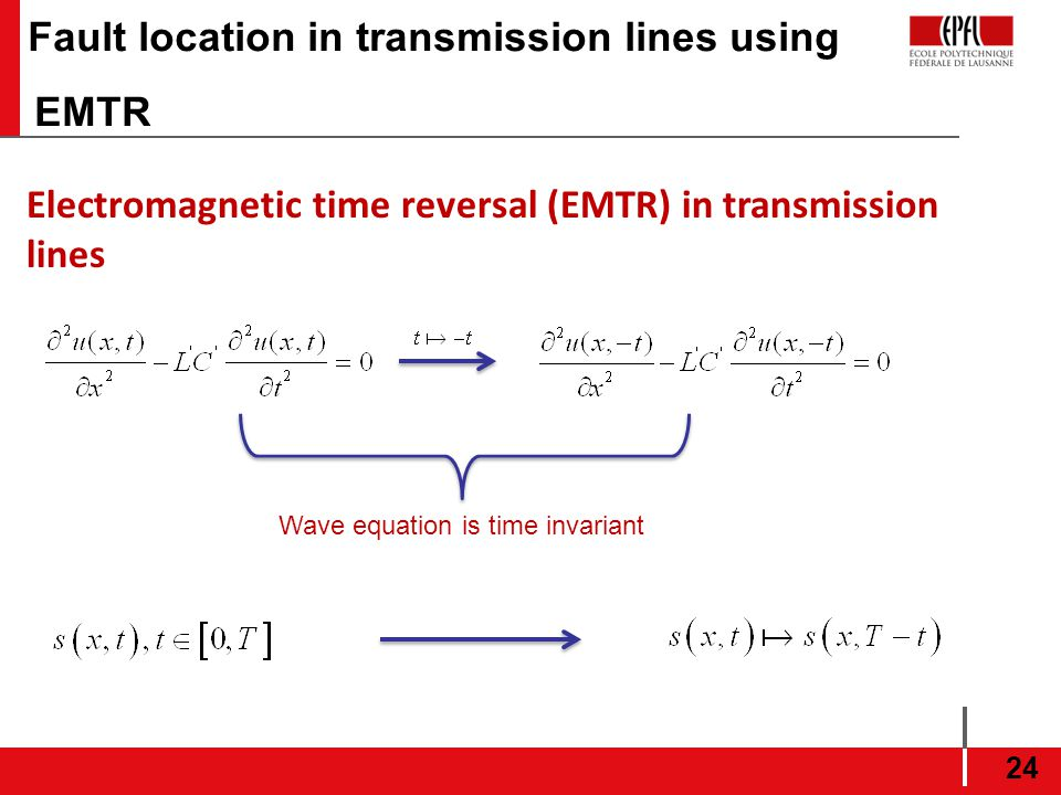 Fault location in transmission lines using EMTR 24 Electromagnetic time reversal (EMTR) in transmission lines Wave equation is time invariant
