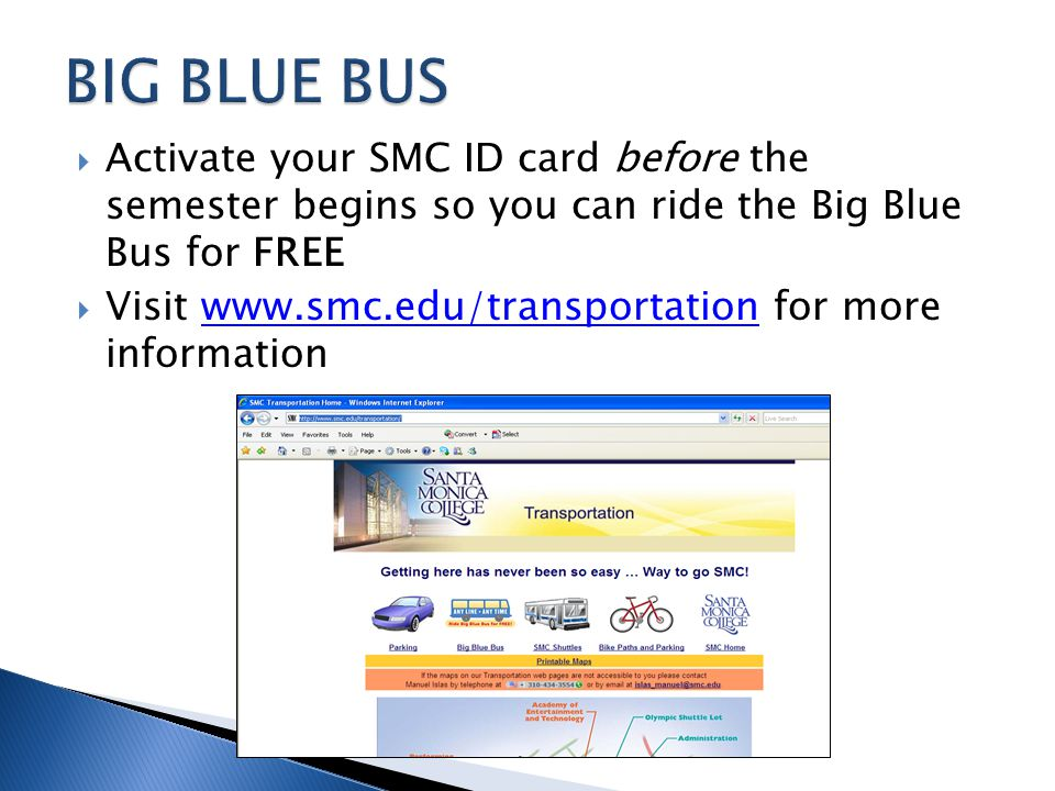 Activate your SMC ID card before the semester begins so you can ride the Big Blue Bus for FREE Visit www.smc.edu/transportation for more informationwww.smc.edu/transportation