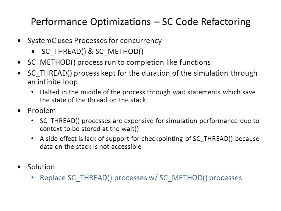 Performance Optimizations – SC Code Refactoring SystemC uses Processes for concurrency SC_THREAD() & SC_METHOD() SC_METHOD() process run to completion