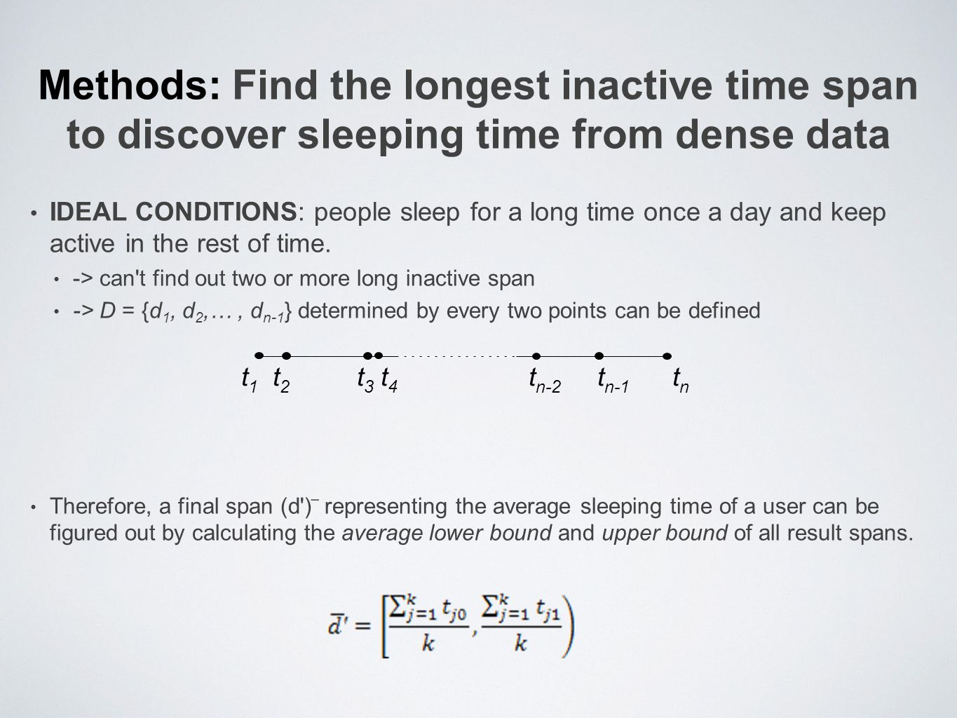 Methods: Find the longest inactive time span to discover sleeping time from dense data IDEAL CONDITIONS: people sleep for a long time once a day and keep active in the rest of time.