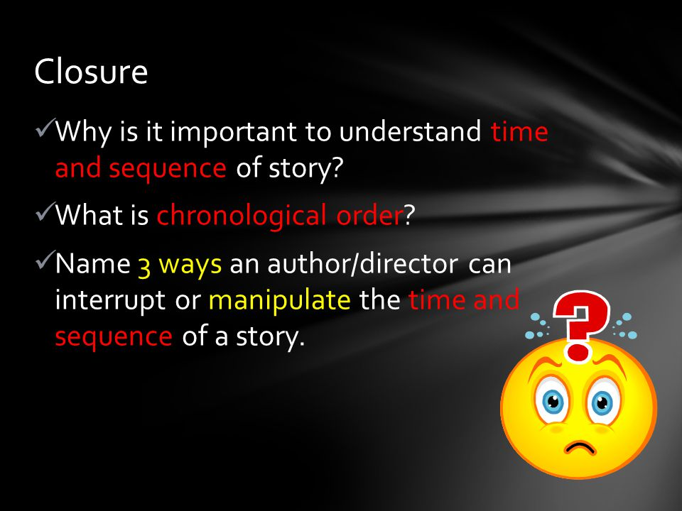 Why is it important to understand time and sequence of story.