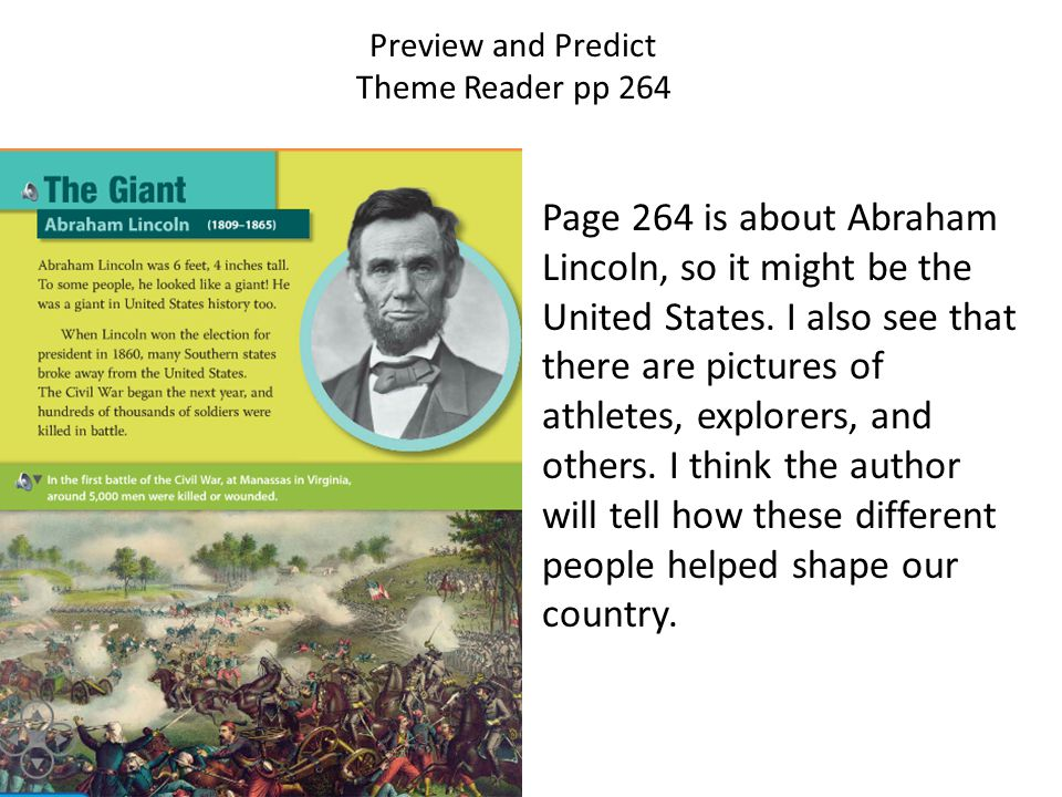 Preview and Predict Theme Reader pp 264 Page 264 is about Abraham Lincoln, so it might be the United States. I also see that there are pictures of ath