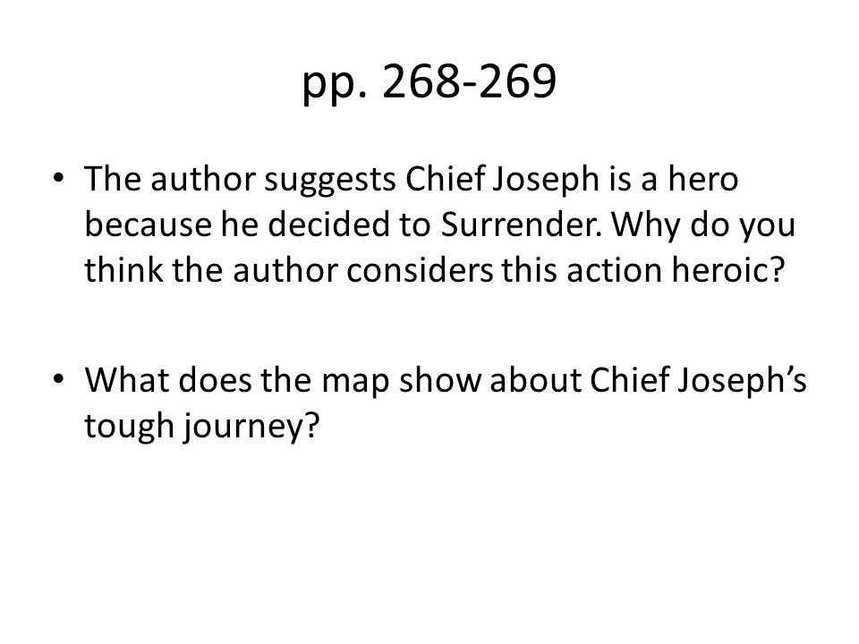pp. 268-269 The author suggests Chief Joseph is a hero because he decided to Surrender. Why do you think the author considers this action heroic? What