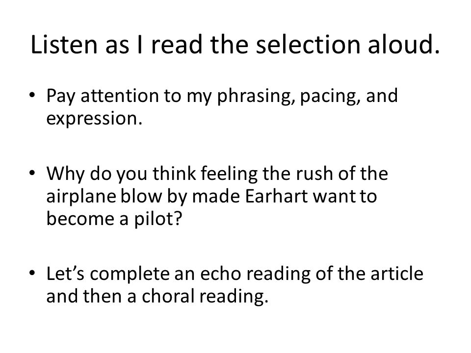 Listen as I read the selection aloud. Pay attention to my phrasing, pacing, and expression. Why do you think feeling the rush of the airplane blow by
