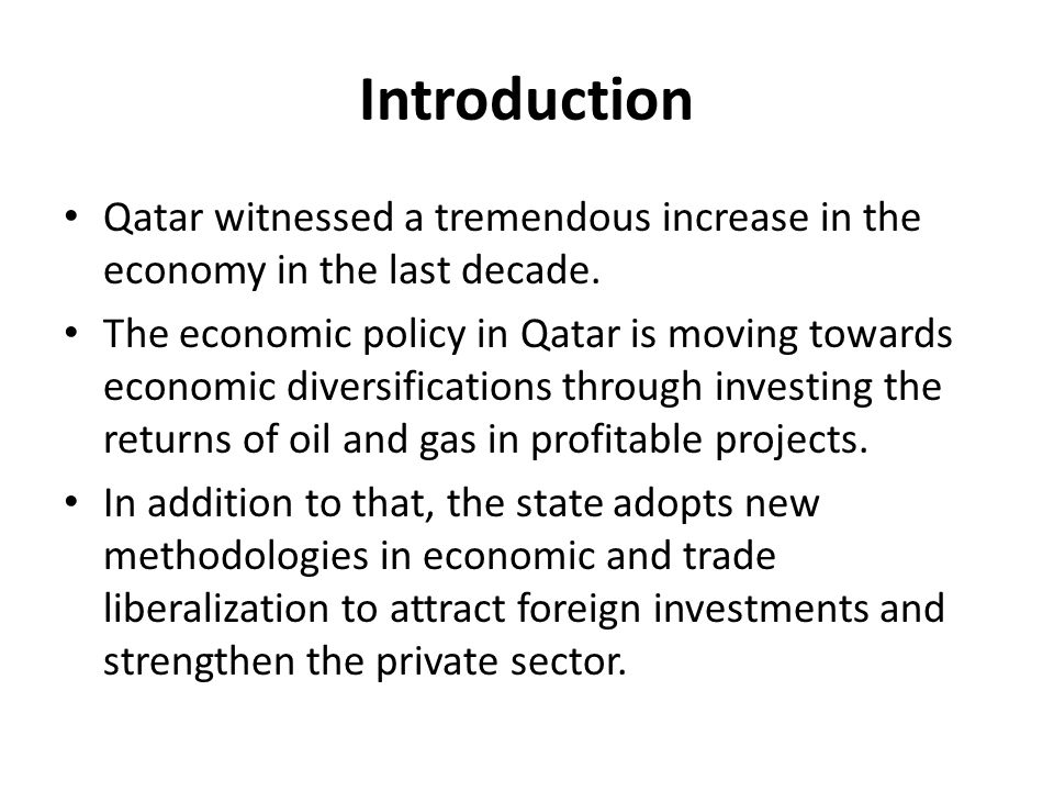 Introduction Qatar witnessed a tremendous increase in the economy in the last decade.
