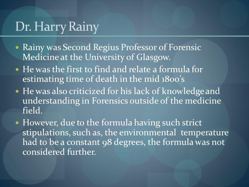 Dr. Harry Rainy Rainy was Second Regius Professor of Forensic Medicine at the University of Glasgow. He was the first to find and relate a formula for