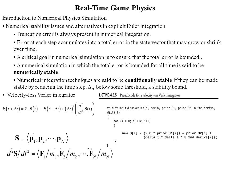 Real-Time Game Physics Introduction to Numerical Physics Simulation Numerical stability issues and alternatives in explicit Euler integration Truncation error is always present in numerical integration.