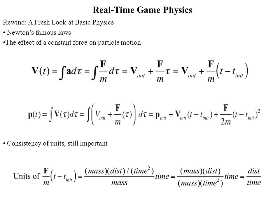 Real-Time Game Physics Rewind: A Fresh Look at Basic Physics Newtons famous laws The effect of a constant force on particle motion Consistency of units, still important