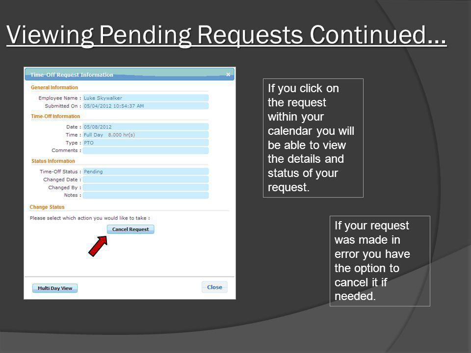 Viewing Pending Requests Continued… If you click on the request within your calendar you will be able to view the details and status of your request.