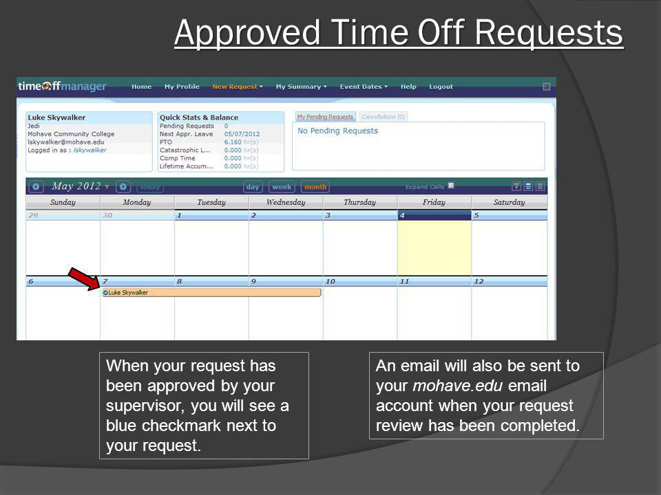 Approved Time Off Requests When your request has been approved by your supervisor, you will see a blue checkmark next to your request. An email will a
