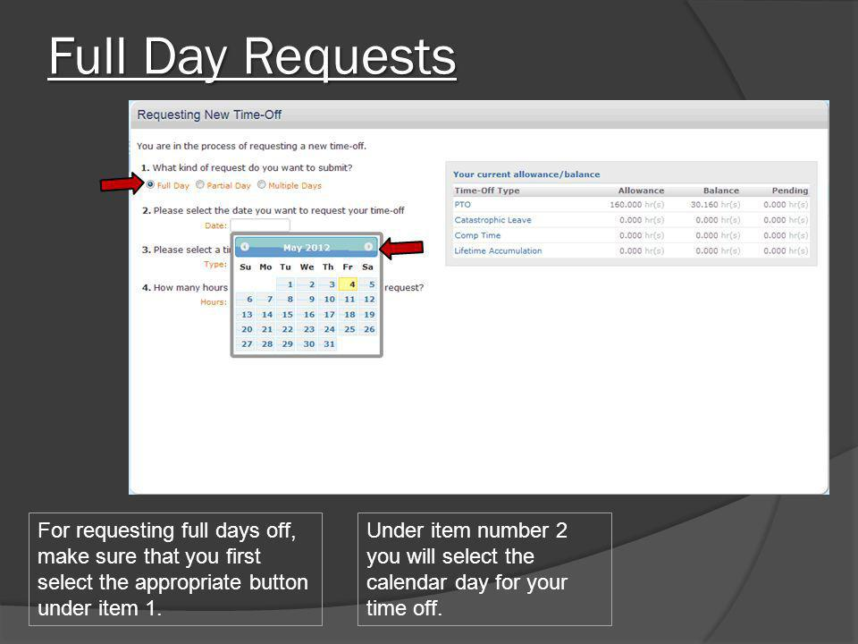 Full Day Requests For requesting full days off, make sure that you first select the appropriate button under item 1. Under item number 2 you will sele